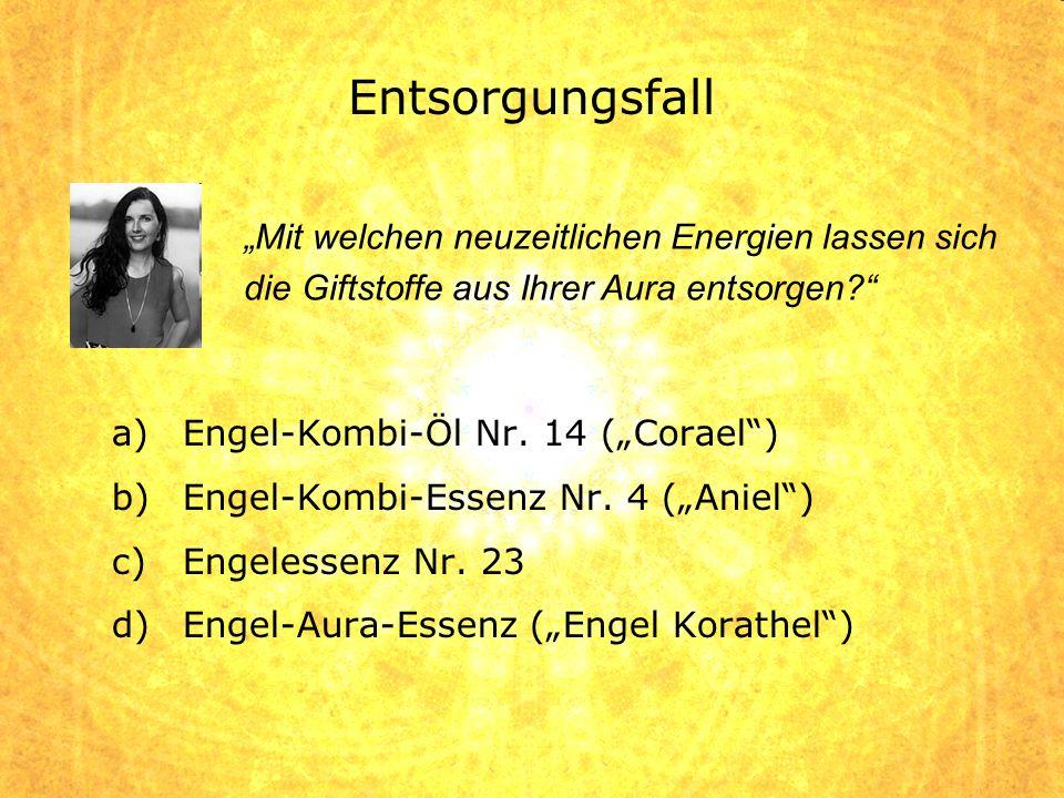 a)Engel-Kombi-Öl Nr. 14 (Corael) b)Engel-Kombi-Essenz Nr. 4 (Aniel) c)Engelessenz Nr. 23 d)Engel-Aura-Essenz (Engel Korathel) Mit welchen neuzeitliche