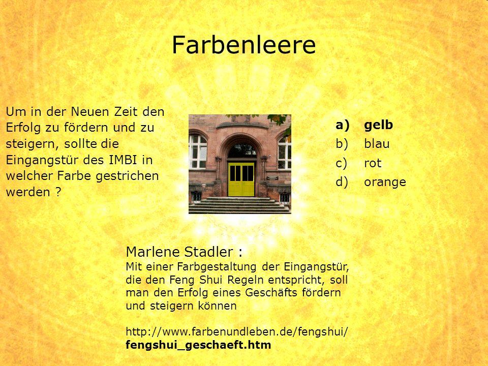 Farbenleere Um in der Neuen Zeit den Erfolg zu fördern und zu steigern, sollte die Eingangstür des IMBI in welcher Farbe gestrichen werden ? a)gelb b)
