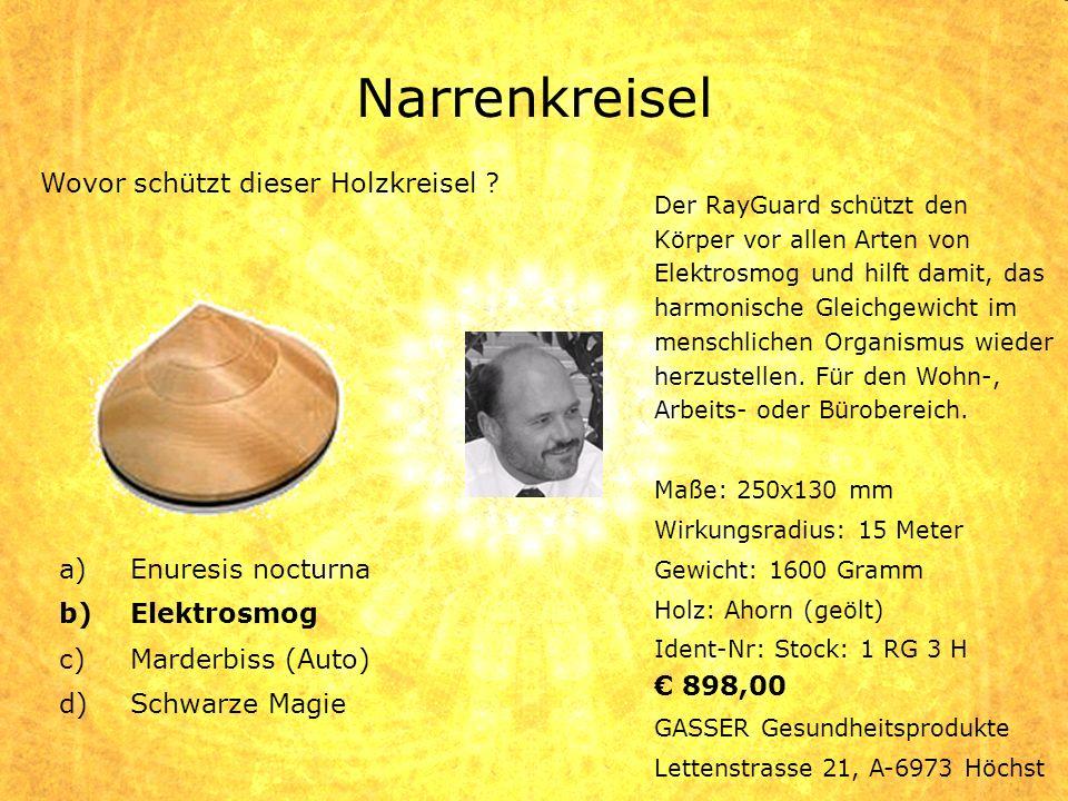 Narrenkreisel a)Enuresis nocturna b)Elektrosmog c)Marderbiss (Auto) d)Schwarze Magie Der RayGuard schützt den Körper vor allen Arten von Elektrosmog u