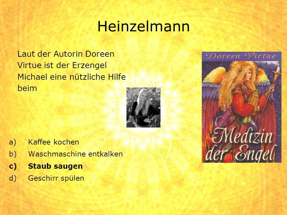Heinzelmann a)Kaffee kochen b)Waschmaschine entkalken c)Staub saugen d)Geschirr spülen Laut der Autorin Doreen Virtue ist der Erzengel Michael eine nü