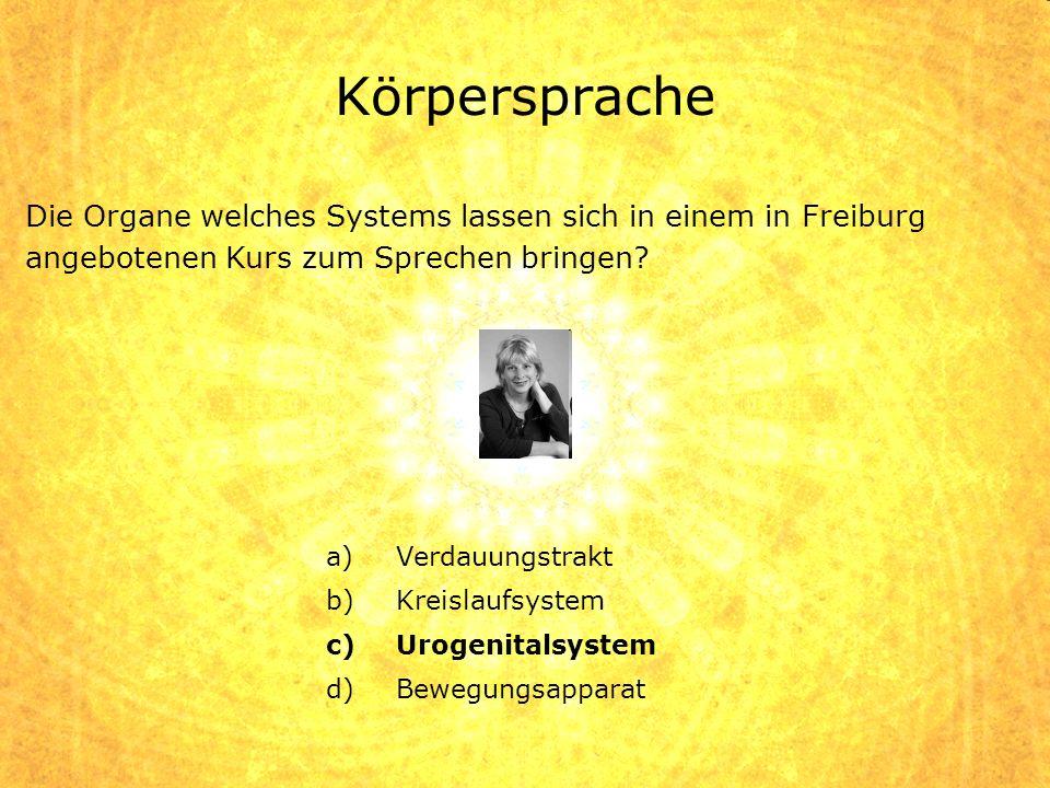 Körpersprache a)Verdauungstrakt b)Kreislaufsystem c)Urogenitalsystem d)Bewegungsapparat Die Organe welches Systems lassen sich in einem in Freiburg an