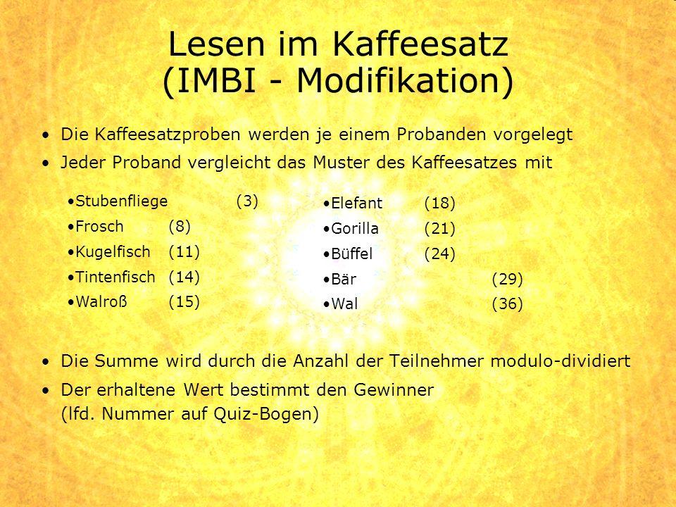 Lesen im Kaffeesatz (IMBI - Modifikation) Die Kaffeesatzproben werden je einem Probanden vorgelegt Jeder Proband vergleicht das Muster des Kaffeesatze