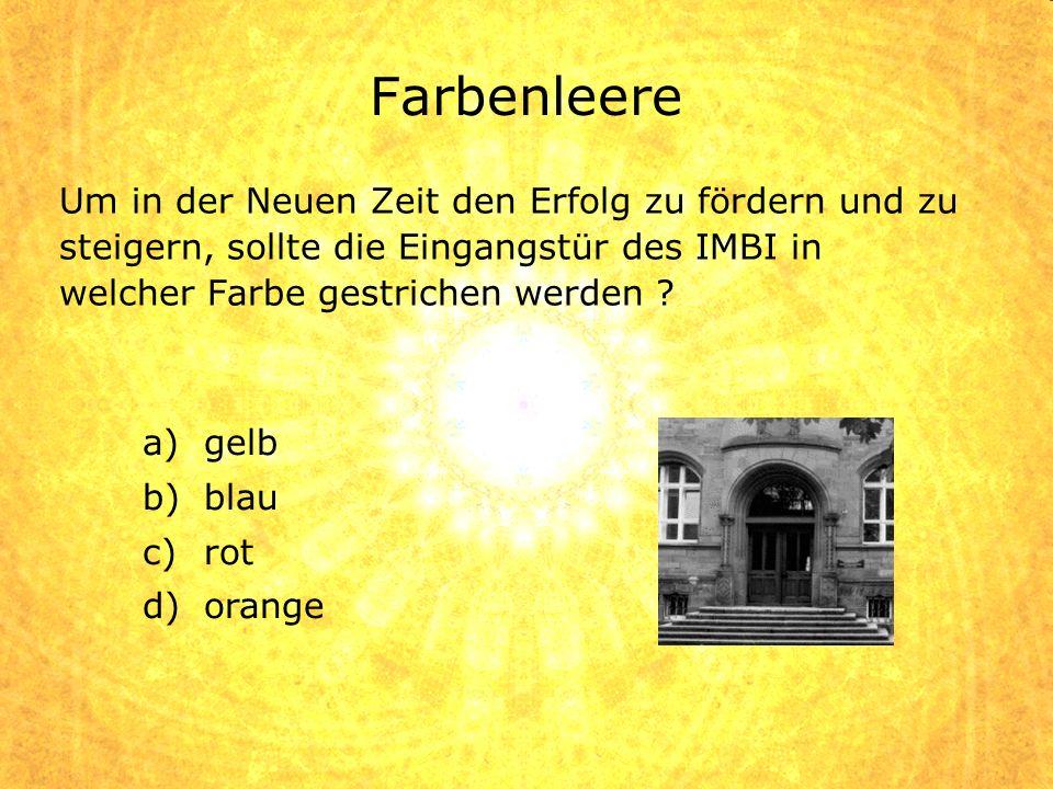 Um in der Neuen Zeit den Erfolg zu fördern und zu steigern, sollte die Eingangstür des IMBI in welcher Farbe gestrichen werden ? a)gelb b)blau c)rot d