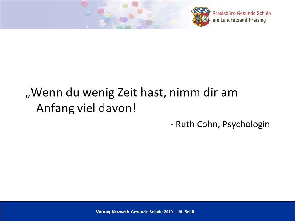 Vortrag Netzwerk Gesunde Schule 2010 – M. Seidl Wenn du wenig Zeit hast, nimm dir am Anfang viel davon! - Ruth Cohn, Psychologin