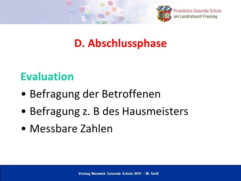 Vortrag Netzwerk Gesunde Schule 2010 – M. Seidl D. Abschlussphase Evaluation Befragung der Betroffenen Befragung z. B des Hausmeisters Messbare Zahlen