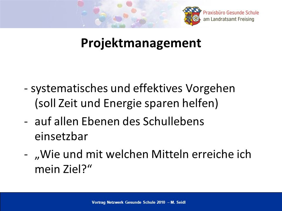 Vortrag Netzwerk Gesunde Schule 2010 – M. Seidl Projektmanagement - systematisches und effektives Vorgehen (soll Zeit und Energie sparen helfen) -auf