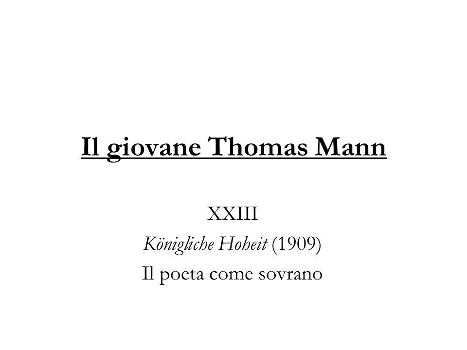 Il giovane Thomas Mann XXIII Königliche Hoheit (1909) Il poeta come sovrano