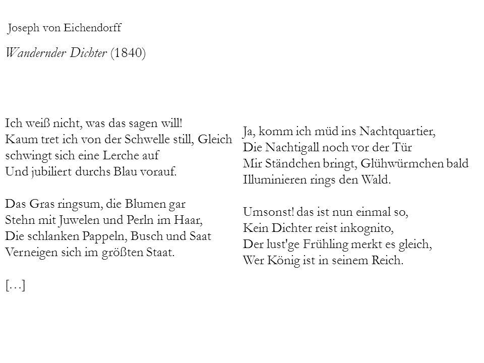 Joseph von Eichendorff Wandernder Dichter (1840) Ich weiß nicht, was das sagen will.