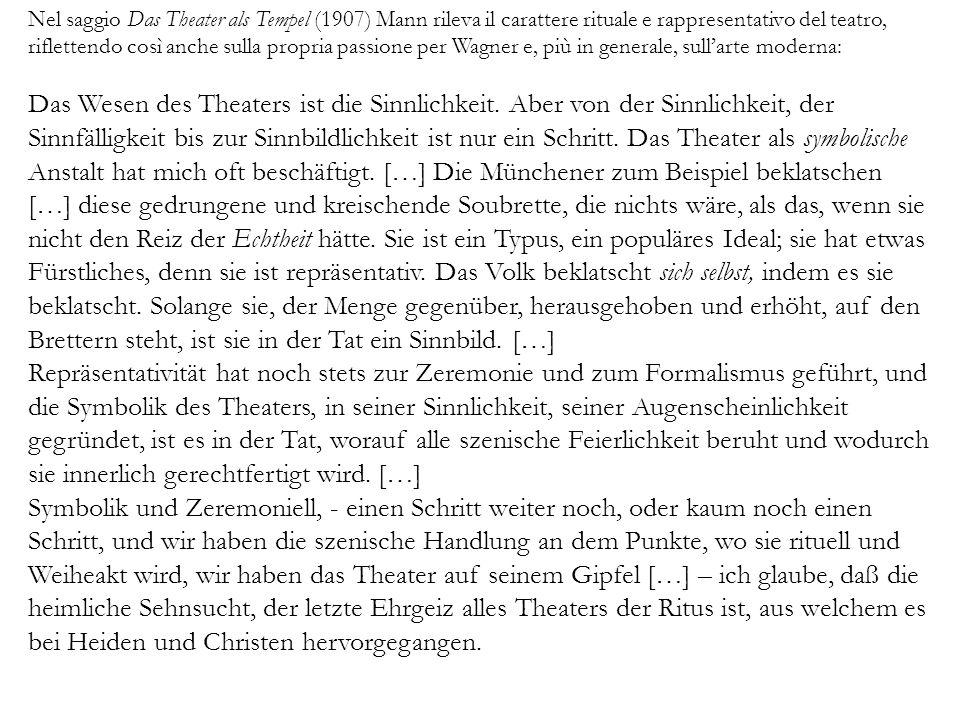 Nel saggio Das Theater als Tempel (1907) Mann rileva il carattere rituale e rappresentativo del teatro, riflettendo così anche sulla propria passione per Wagner e, più in generale, sullarte moderna: Das Wesen des Theaters ist die Sinnlichkeit.