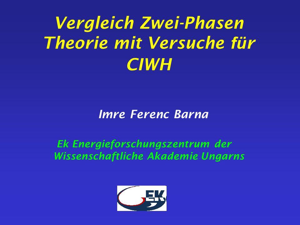 Vergleich Zwei-Phasen Theorie mit Versuche fü r CIWH Imre Ferenc Barna Ek Energieforschungszentrum der Wissenschaftliche Akademie Ungarns