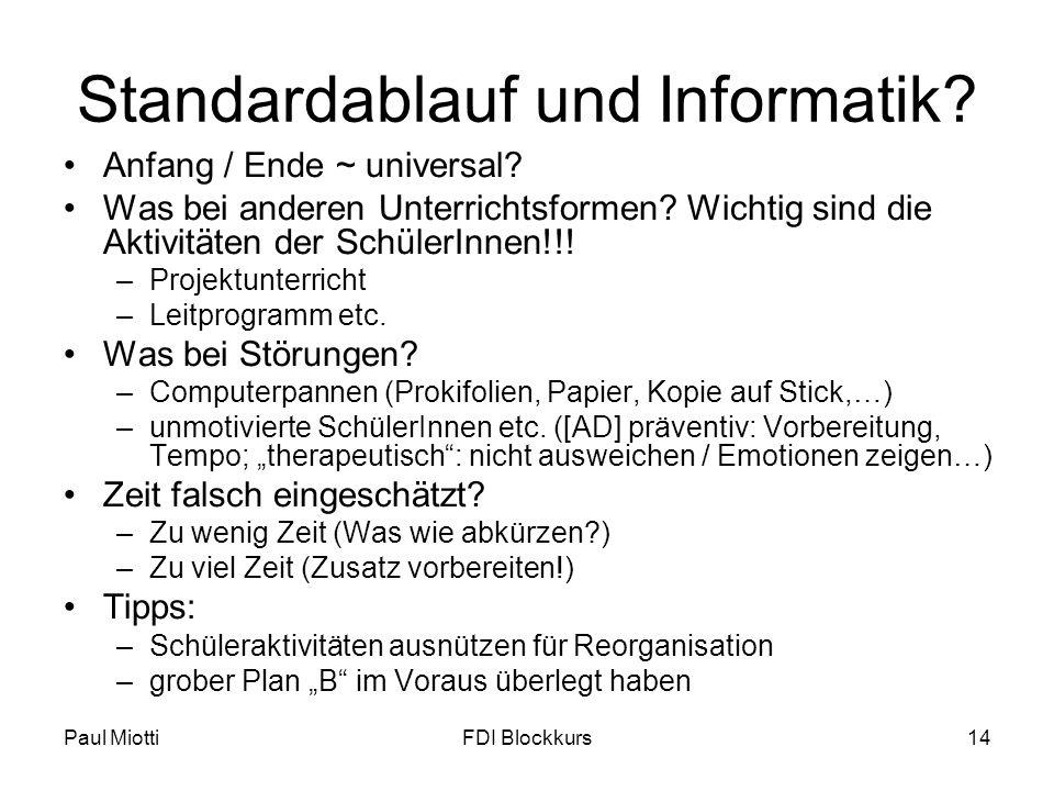 Paul MiottiFDI Blockkurs14 Standardablauf und Informatik? Anfang / Ende ~ universal? Was bei anderen Unterrichtsformen? Wichtig sind die Aktivitäten d