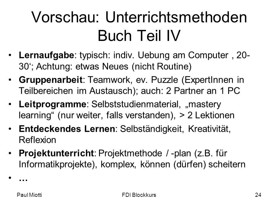 Paul MiottiFDI Blockkurs24 Vorschau: Unterrichtsmethoden Buch Teil IV Lernaufgabe: typisch: indiv. Uebung am Computer, 20- 30; Achtung: etwas Neues (n