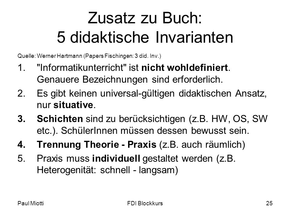 Paul MiottiFDI Blockkurs25 Zusatz zu Buch: 5 didaktische Invarianten Quelle: Werner Hartmann (Papers Fischingen: 3 did. Inv.) 1.