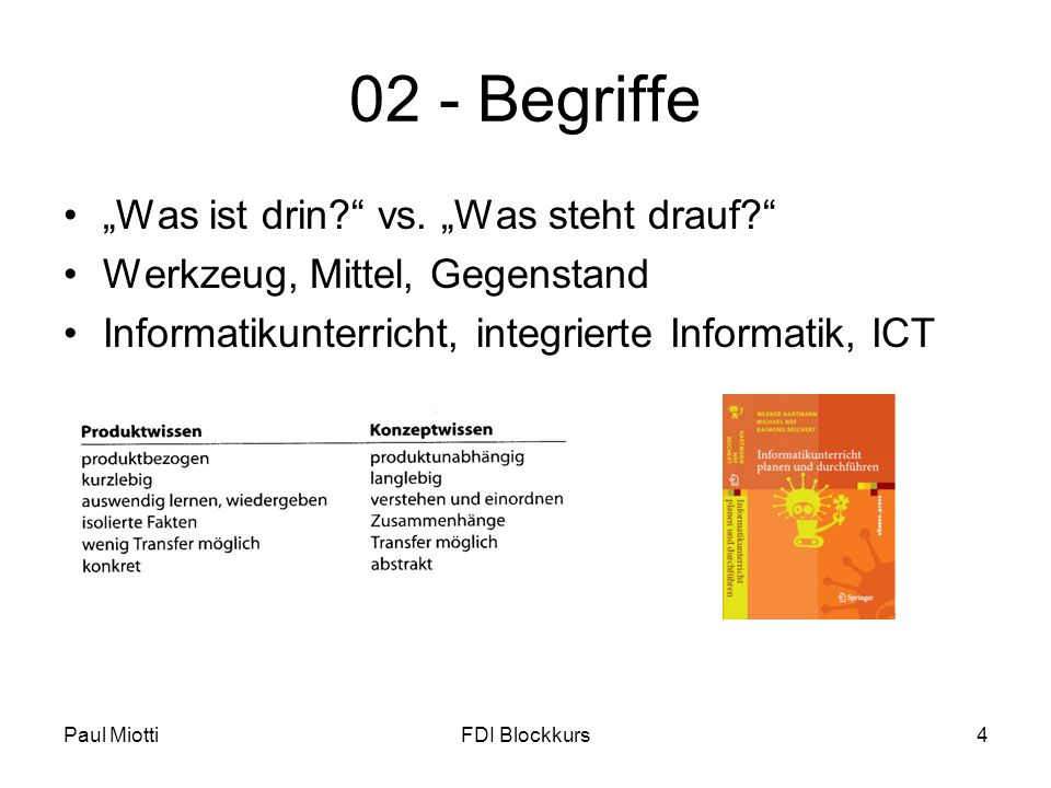 Paul MiottiFDI Blockkurs4 02 - Begriffe Was ist drin? vs. Was steht drauf? Werkzeug, Mittel, Gegenstand Informatikunterricht, integrierte Informatik,