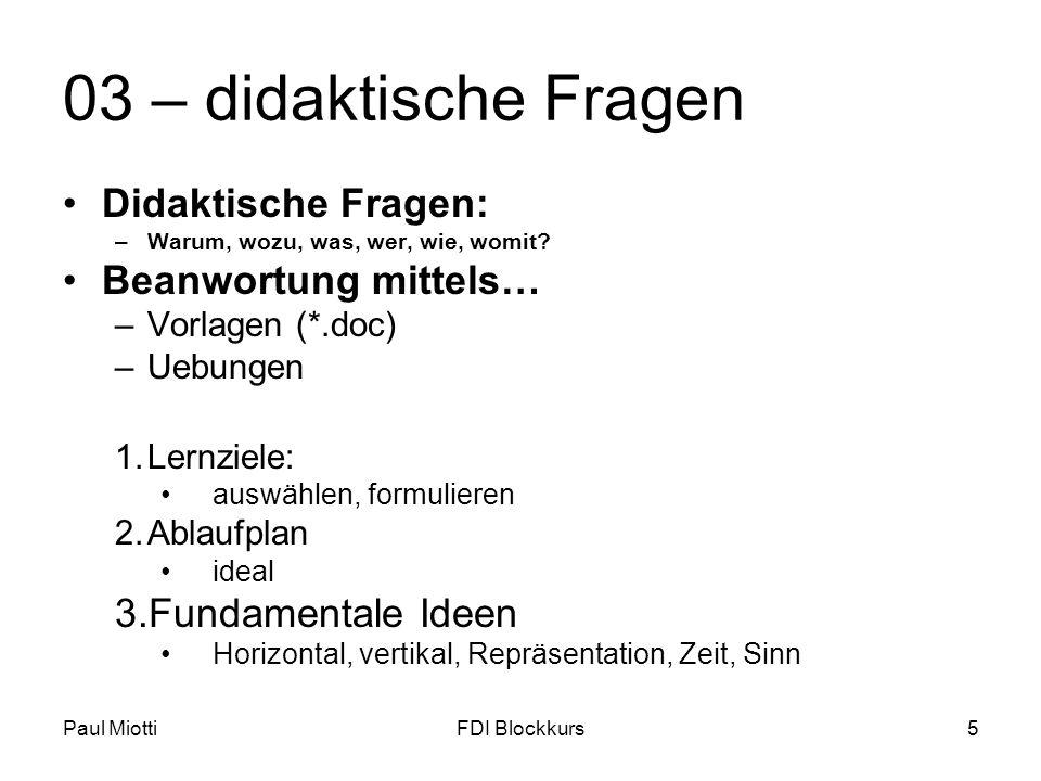 Paul MiottiFDI Blockkurs6 Lernziele formulieren Zielebenen-Modell ZEM : (top-down) 1.Leitidee: Wozu überhaupt.