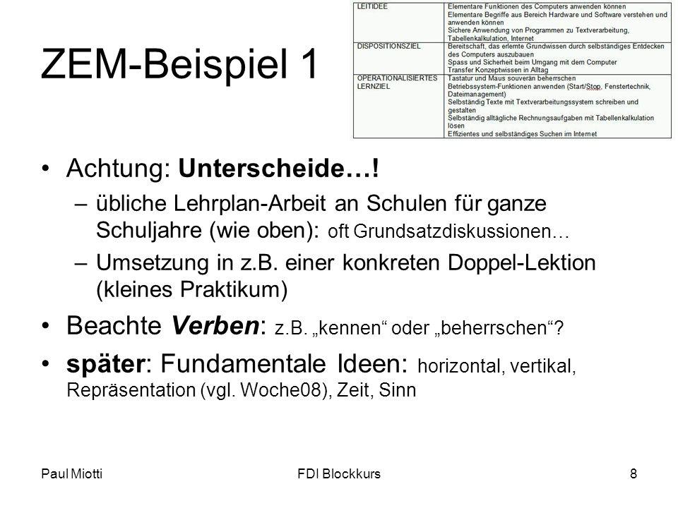Paul MiottiFDI Blockkurs8 ZEM-Beispiel 1 Achtung: Unterscheide…! –übliche Lehrplan-Arbeit an Schulen für ganze Schuljahre (wie oben): oft Grundsatzdis