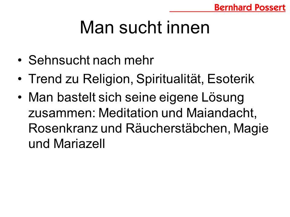 Man sucht innen Sehnsucht nach mehr Trend zu Religion, Spiritualität, Esoterik Man bastelt sich seine eigene Lösung zusammen: Meditation und Maiandacht, Rosenkranz und Räucherstäbchen, Magie und Mariazell