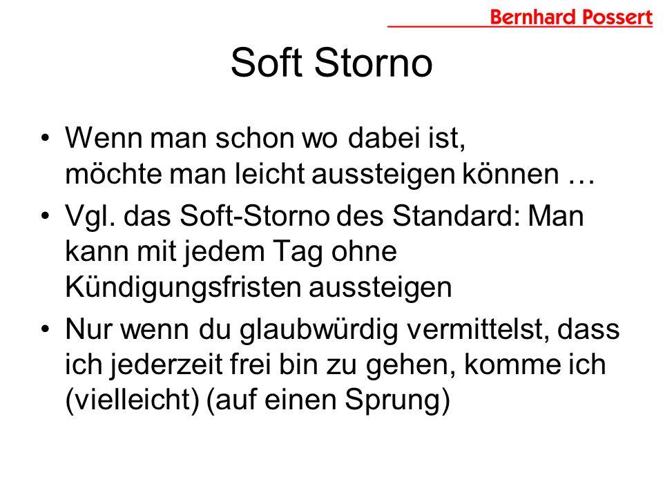 Soft Storno Wenn man schon wo dabei ist, möchte man leicht aussteigen können … Vgl.