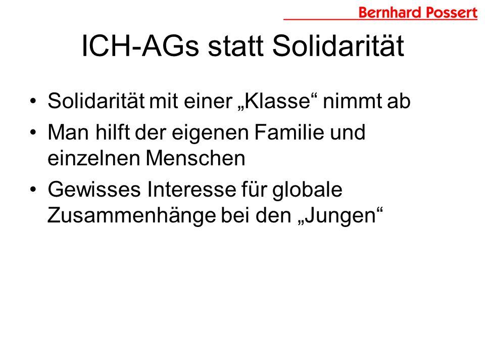 ICH-AGs statt Solidarität Solidarität mit einer Klasse nimmt ab Man hilft der eigenen Familie und einzelnen Menschen Gewisses Interesse für globale Zusammenhänge bei den Jungen