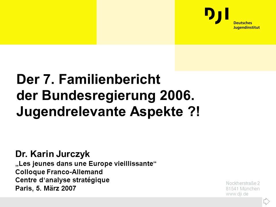 Nockherstraße 2 81541 München www.dji.de Der 7. Familienbericht der Bundesregierung 2006. Jugendrelevante Aspekte ?! Dr. Karin Jurczyk Les jeunes dans