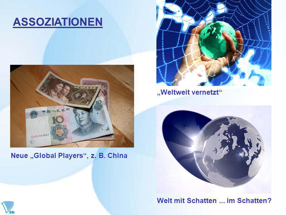ASSOZIATIONEN Welt mit Schatten... im Schatten? Weltweit vernetzt Neue Global Players, z. B. China