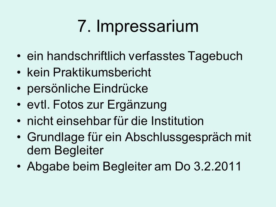 7. Impressarium ein handschriftlich verfasstes Tagebuch kein Praktikumsbericht persönliche Eindrücke evtl. Fotos zur Ergänzung nicht einsehbar für die