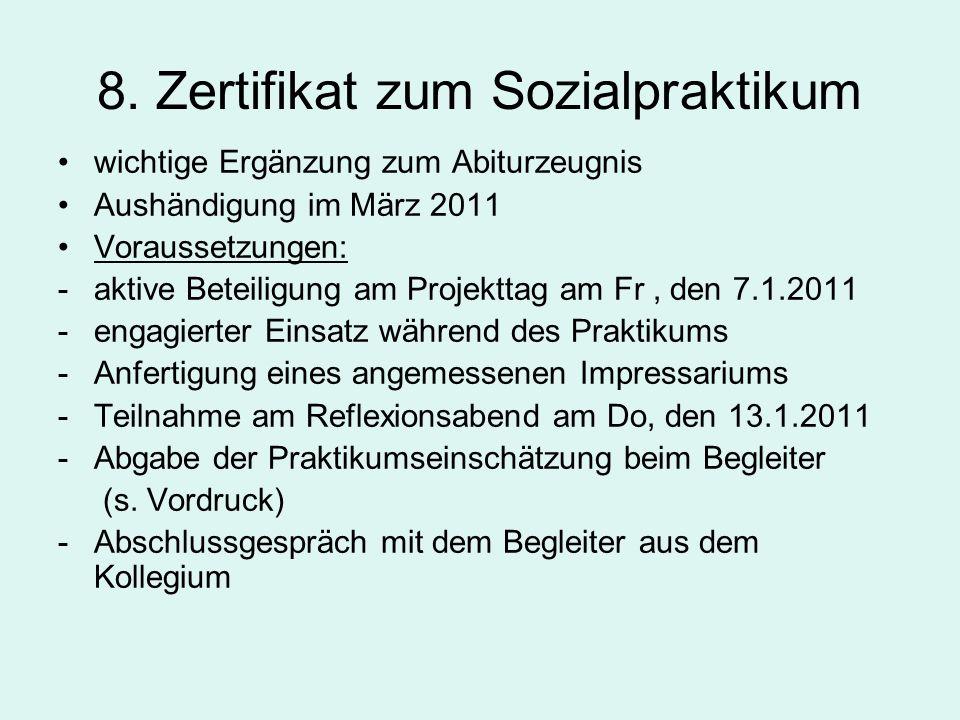 8. Zertifikat zum Sozialpraktikum wichtige Ergänzung zum Abiturzeugnis Aushändigung im März 2011 Voraussetzungen: -aktive Beteiligung am Projekttag am