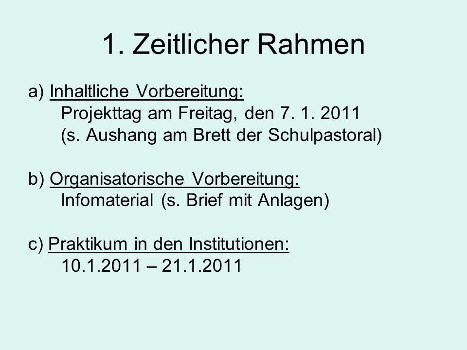 1. Zeitlicher Rahmen a) Inhaltliche Vorbereitung: Projekttag am Freitag, den 7. 1. 2011 (s. Aushang am Brett der Schulpastoral) b) Organisatorische Vo