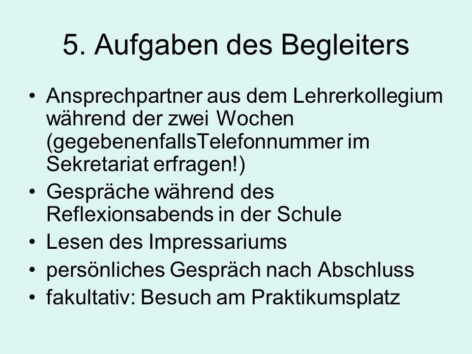 5. Aufgaben des Begleiters Ansprechpartner aus dem Lehrerkollegium während der zwei Wochen (gegebenenfallsTelefonnummer im Sekretariat erfragen!) Gesp