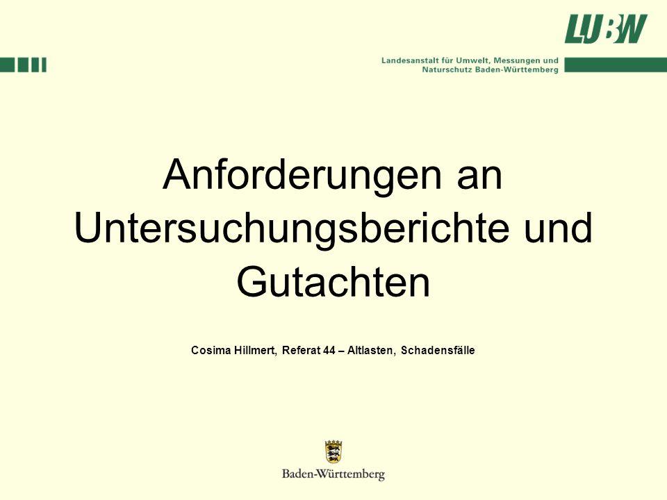 Anforderungen an Untersuchungsberichte und Gutachten Cosima Hillmert, Referat 44 – Altlasten, Schadensfälle