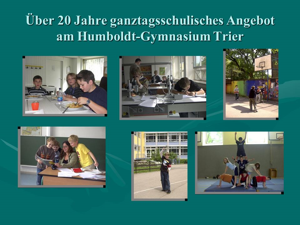 Ganztagsschule am Humboldt-Gymnasium Es gibt zwei Ganztagsklassen der 5.Jahrgangsstufe: einmal mit 1.