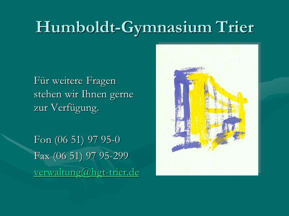 Humboldt-Gymnasium Trier Für weitere Fragen stehen wir Ihnen gerne zur Verfügung. Fon (06 51) 97 95-0 Fax (06 51) 97 95-299 verwaltung@hgt-trier.de