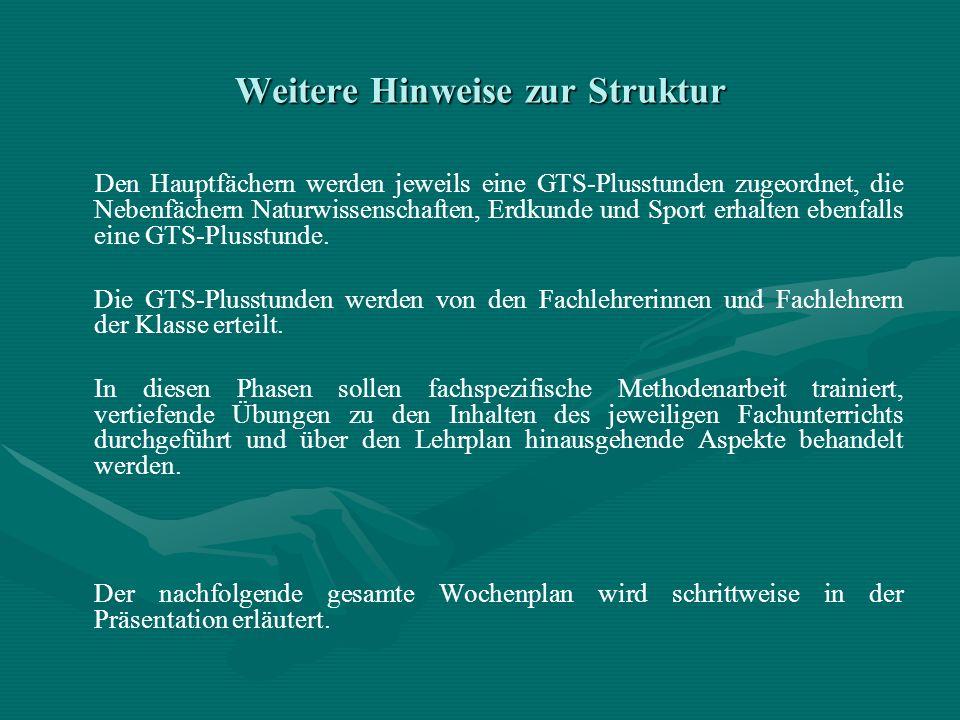 Weitere Hinweise zur Struktur Den Hauptfächern werden jeweils eine GTS-Plusstunden zugeordnet, die Nebenfächern Naturwissenschaften, Erdkunde und Spor