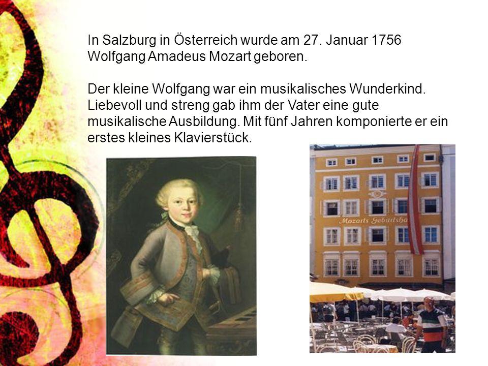 In Salzburg in Österreich wurde am 27. Januar 1756 Wolfgang Amadeus Mozart geboren. Der kleine Wolfgang war ein musikalisches Wunderkind. Liebevoll un