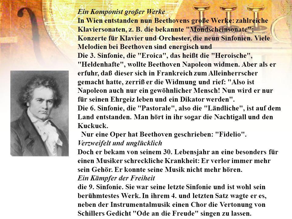Ein Komponist großer Werke In Wien entstanden nun Beethovens große Werke: zahlreiche Klaviersonaten, z. B. die bekannte