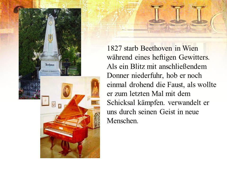 1827 starb Beethoven in Wien während eines heftigen Gewitters. Als ein Blitz mit anschließendem Donner niederfuhr, hob er noch einmal drohend die Faus