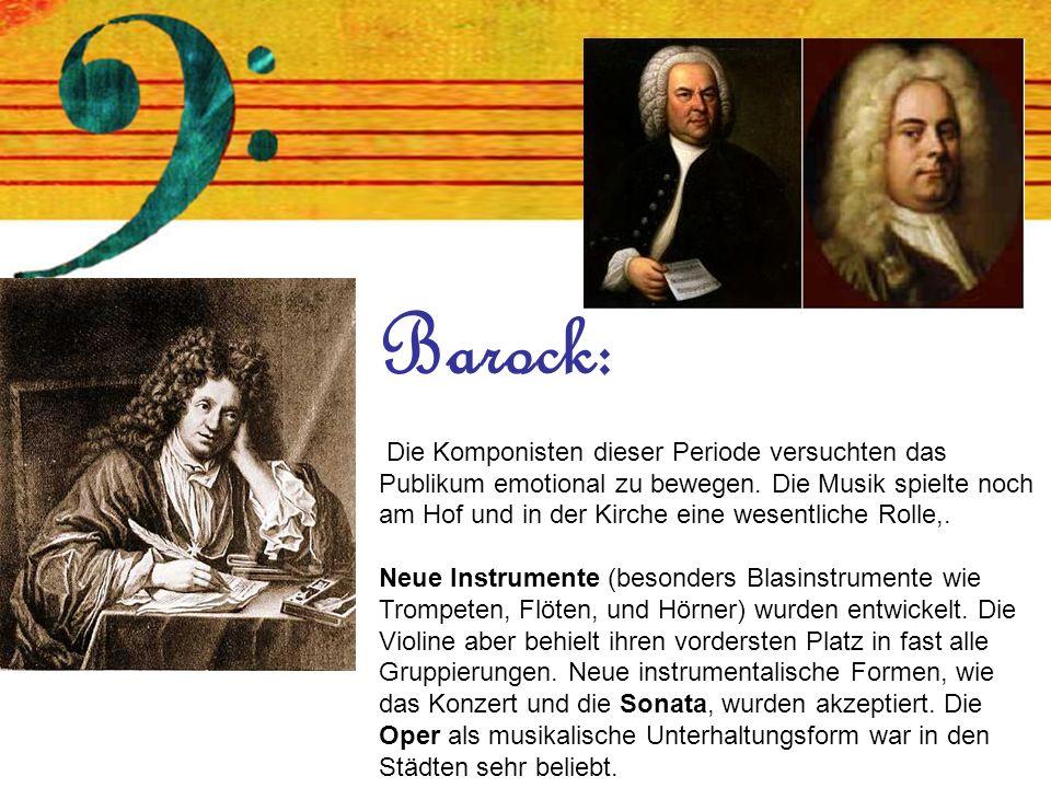 Barock: Die Komponisten dieser Periode versuchten das Publikum emotional zu bewegen. Die Musik spielte noch am Hof und in der Kirche eine wesentliche