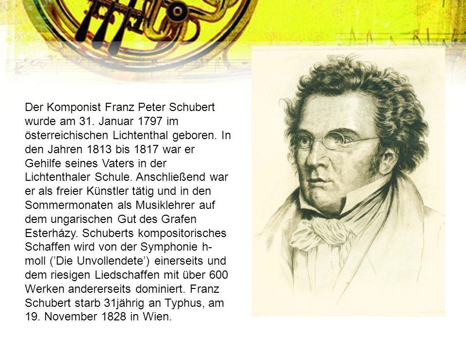 Der Komponist Franz Peter Schubert wurde am 31. Januar 1797 im österreichischen Lichtenthal geboren. In den Jahren 1813 bis 1817 war er Gehilfe seines