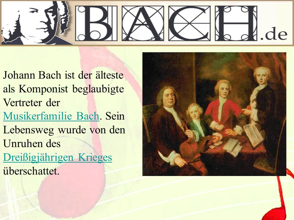 Johann Bach ist der älteste als Komponist beglaubigte Vertreter der Musikerfamilie Bach. Sein Lebensweg wurde von den Unruhen des Dreißigjährigen Krie