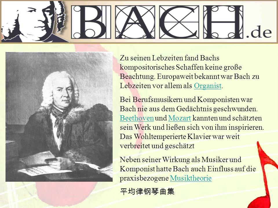 Zu seinen Lebzeiten fand Bachs kompositorisches Schaffen keine große Beachtung. Europaweit bekannt war Bach zu Lebzeiten vor allem als Organist.Organi