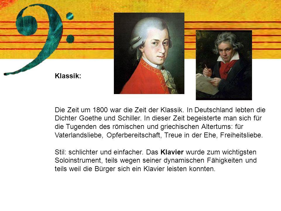 Klassik: Die Zeit um 1800 war die Zeit der Klassik. In Deutschland lebten die Dichter Goethe und Schiller. In dieser Zeit begeisterte man sich für die