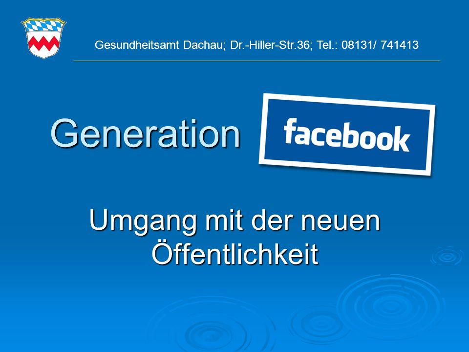 Generation Umgang mit der neuen Öffentlichkeit Gesundheitsamt Dachau; Dr.-Hiller-Str.36; Tel.: 08131/ 741413 _____________________________________________________________________________________________________________________________