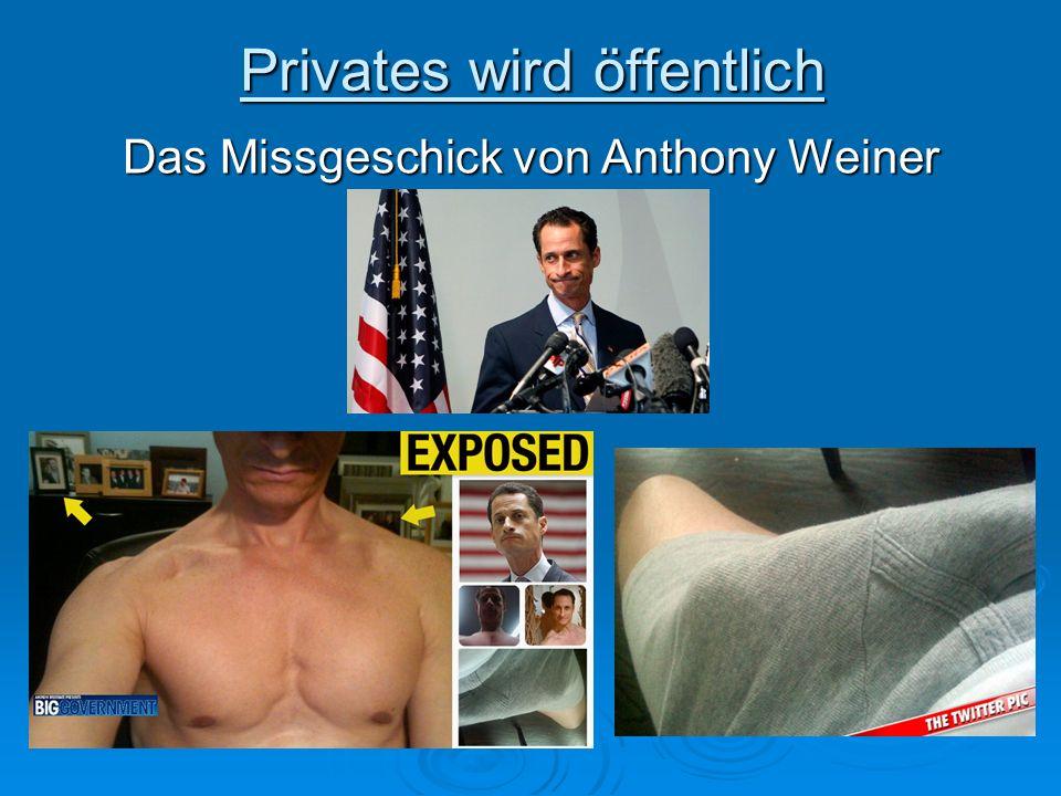 Privates wird öffentlich Das Missgeschick von Anthony Weiner