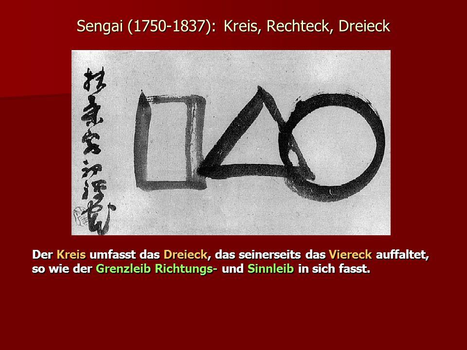 Sengai (1750-1837): Kreis, Rechteck, Dreieck Der Kreis umfasst das Dreieck, das seinerseits das Viereck auffaltet, so wie der Grenzleib Richtungs- und