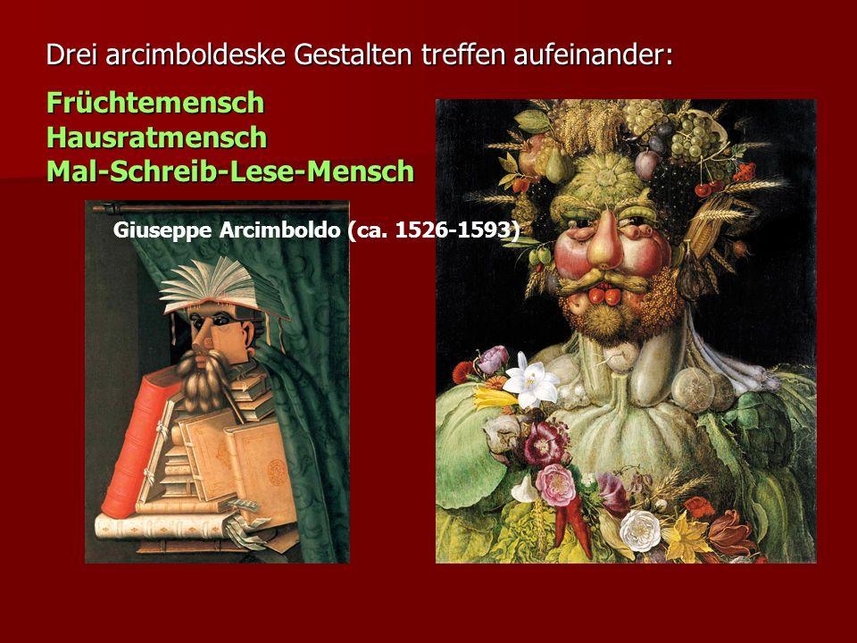 Drei arcimboldeske Gestalten treffen aufeinander: FrüchtemenschHausratmenschMal-Schreib-Lese-Mensch Giuseppe Arcimboldo (ca. 1526-1593)