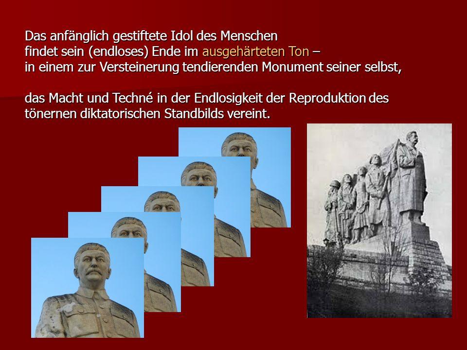 Das anfänglich gestiftete Idol des Menschen findet sein (endloses) Ende im ausgehärteten Ton – in einem zur Versteinerung tendierenden Monument seiner