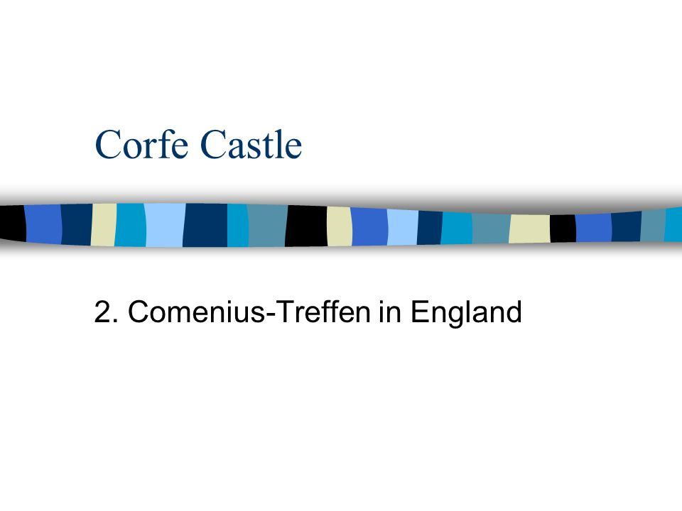 Corfe Castle 2. Comenius-Treffen in England
