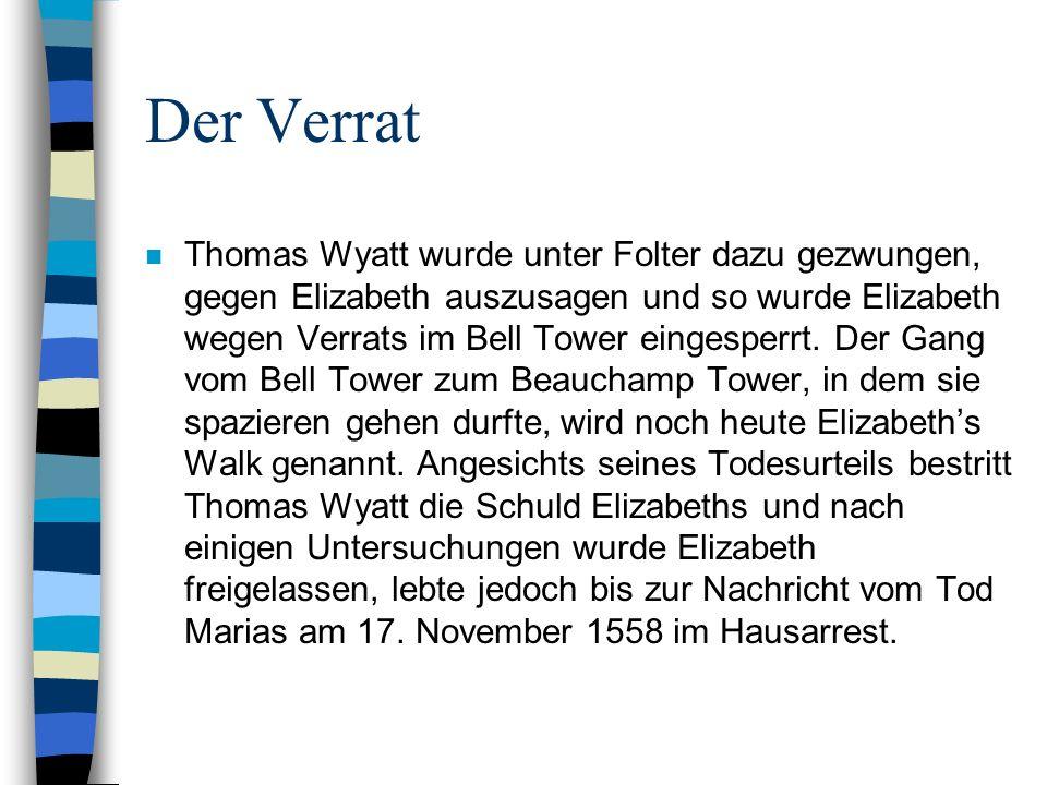 Der Verrat n Thomas Wyatt wurde unter Folter dazu gezwungen, gegen Elizabeth auszusagen und so wurde Elizabeth wegen Verrats im Bell Tower eingesperrt