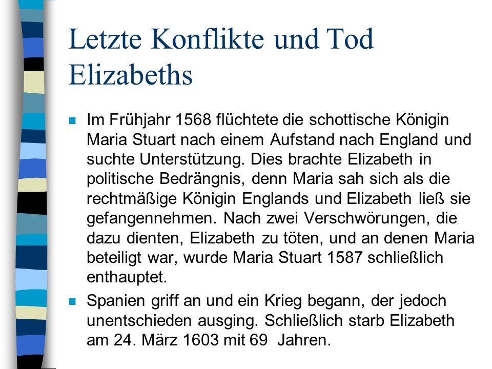 Letzte Konflikte und Tod Elizabeths n Im Frühjahr 1568 flüchtete die schottische Königin Maria Stuart nach einem Aufstand nach England und suchte Unte