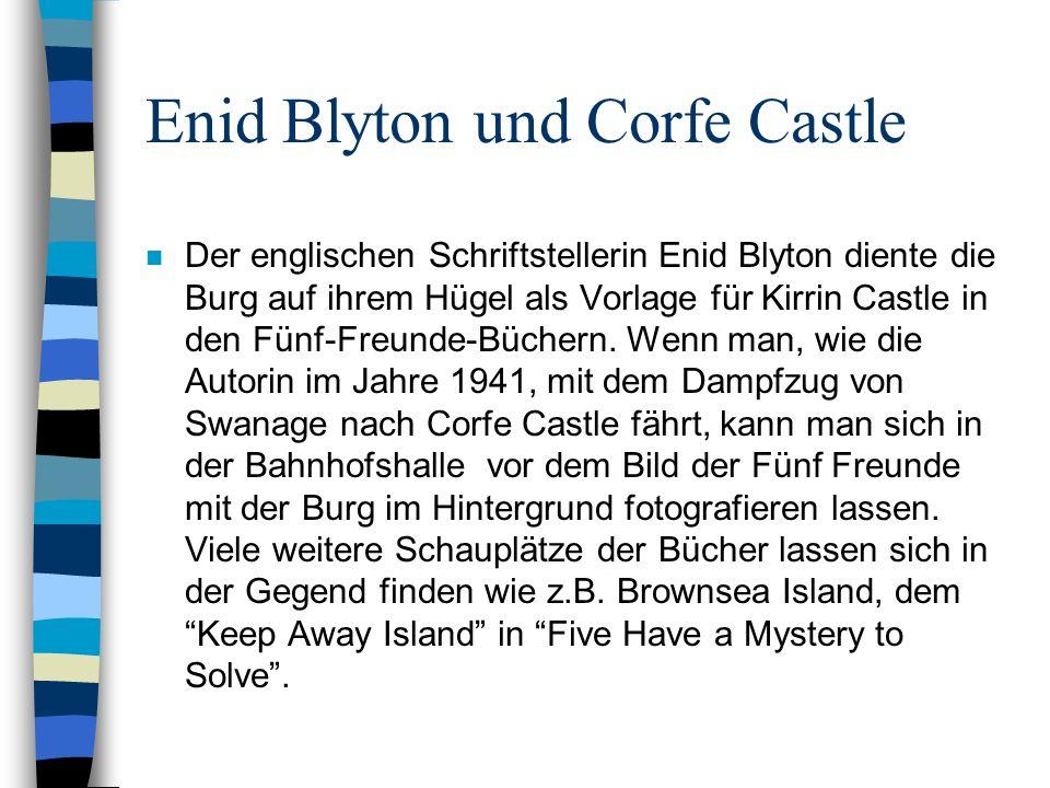 Enid Blyton und Corfe Castle n Der englischen Schriftstellerin Enid Blyton diente die Burg auf ihrem Hügel als Vorlage für Kirrin Castle in den Fünf-F